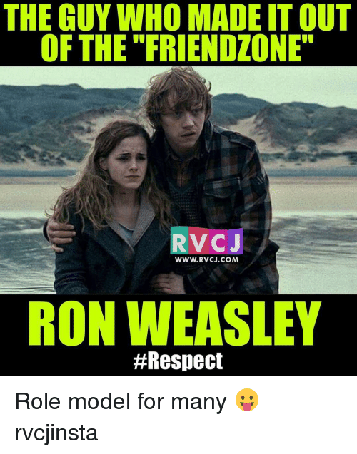 Ronnings: THE GUY WHO MADE ITOUT  OF THE FRIENDZONE  RV CJ  WWW. RVCJ.COM  RON WEASLEY  Role model for many 😛 rvcjinsta