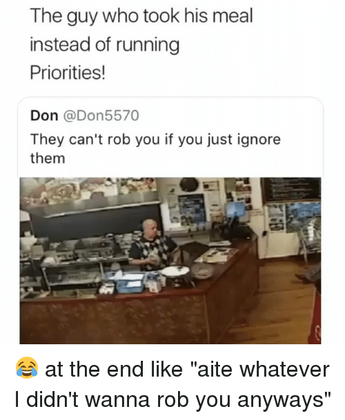 """Memes, Running, and 🤖: The guy who took his meal  instead of running  Priorities!  Don @Don5570  They can't rob you if you just ignore  them 😂 at the end like """"aite whatever I didn't wanna rob you anyways"""""""