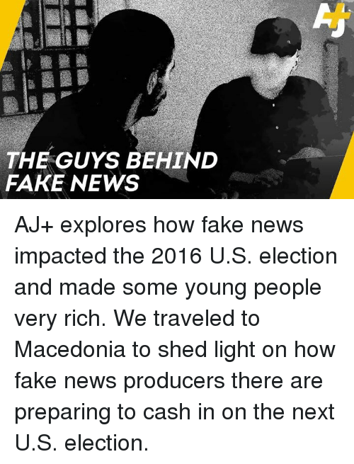 Fake, Memes, and News: THE GUYS BEHIND  FAKE NEWS AJ+ explores how fake news impacted the 2016 U.S. election and made some young people very rich. We traveled to Macedonia to shed light on how fake news producers there are preparing to cash in on the next U.S. election.
