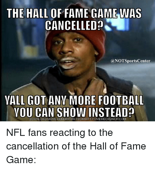 the hall of fame gamewas cancelled a not sports center 3240346 the hall of fame gamewas cancelled a not sports center vall got