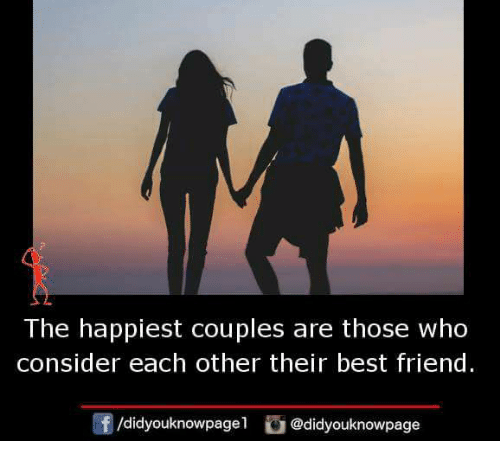 Best Friend, Memes, and Best: The happiest couples are those who  consider each other their best friend.  団/d.dyouknowpage l  。@didyouknowpage