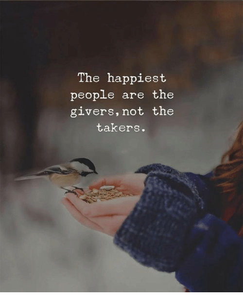 takers: The happiest  people are the  givers,not the  takers.