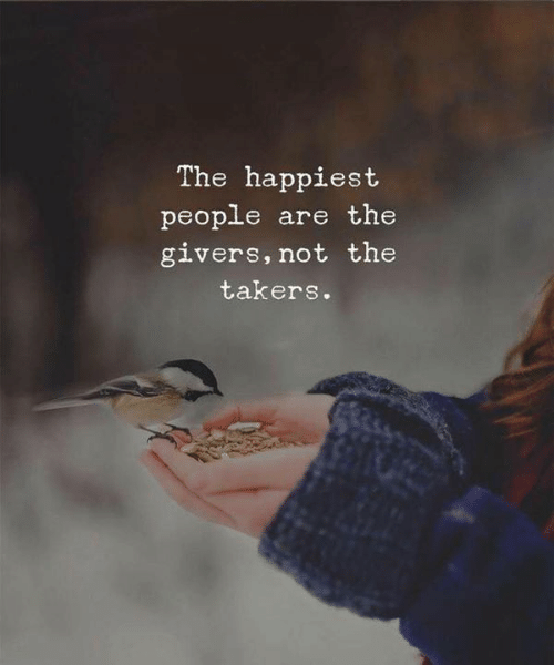 takers: The happiest  people are the  givers, not the  takers.
