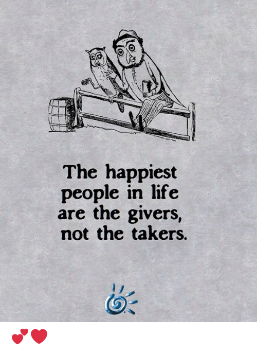 takers: The happiest  people in life  are the givers,  not the takers. 💕❤️