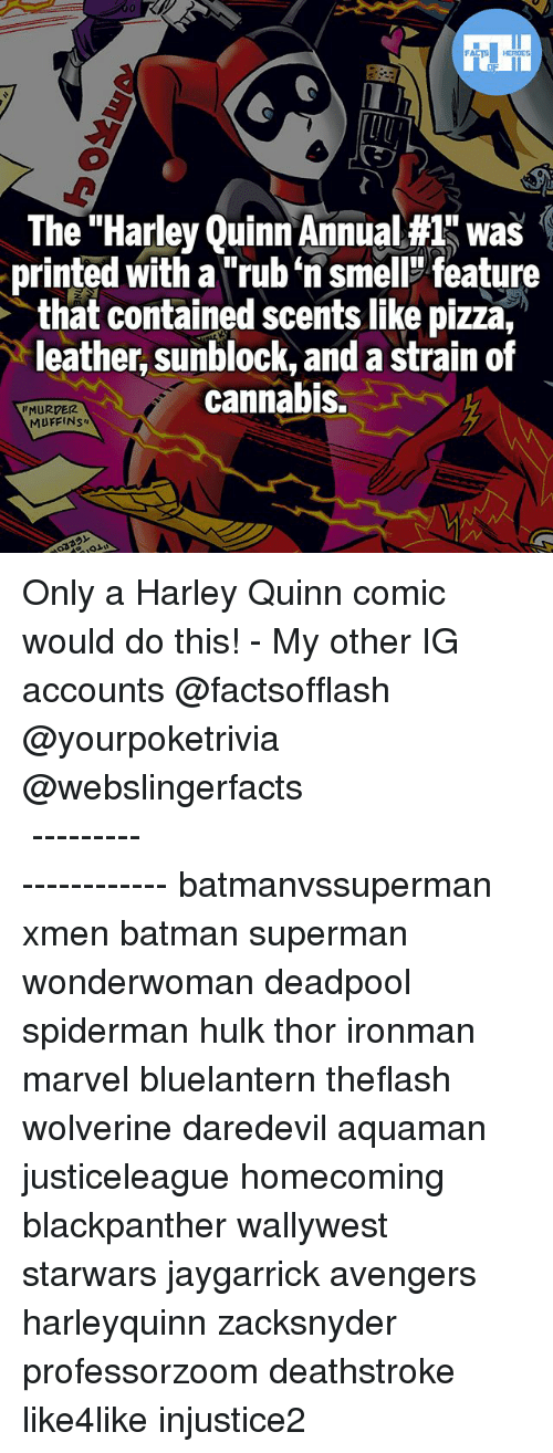 """Batmane: The """"Harley Quinn Annual #1 was  printed with a """"rub n smell feature  that contained scents like pizza,  leather, sunblock, and a strain of  cannabis.  MURDER  MUFFINS Only a Harley Quinn comic would do this! - My other IG accounts @factsofflash @yourpoketrivia @webslingerfacts ⠀⠀⠀⠀⠀⠀⠀⠀⠀⠀⠀⠀⠀⠀⠀⠀⠀⠀⠀⠀⠀⠀⠀⠀⠀⠀⠀⠀⠀⠀⠀⠀⠀⠀⠀⠀ ⠀⠀--------------------- batmanvssuperman xmen batman superman wonderwoman deadpool spiderman hulk thor ironman marvel bluelantern theflash wolverine daredevil aquaman justiceleague homecoming blackpanther wallywest starwars jaygarrick avengers harleyquinn zacksnyder professorzoom deathstroke like4like injustice2"""