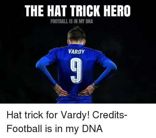 vardy: THE HAT TRICK HERO  FOOTBALL IS IN MY DNA  VARDY Hat trick for Vardy!   Credits- Football is in my DNA