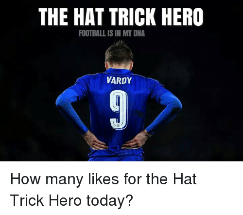 vardy: THE HAT TRICK HERO  FOOTBALL IS IN MY DNA  VARDY How many likes for the Hat Trick Hero today?