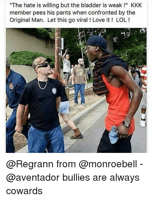 """Kkk, Lol, and Love: """"The hate is willing but the bladder is weak!"""" KKK  member pees his pants when confronted by the  Original Man. Let this go viral! Love it LOL! @Regrann from @monroebell - @aventador bullies are always cowards"""
