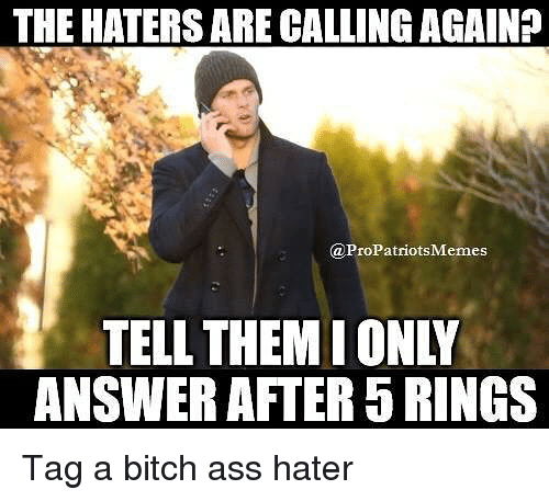 Pro Patriots: THE HATERSARE CALLING AGAIN?  @Pro Patriots Memes  TELL THEMI ONLY  ANSWER AFTER BRINGS Tag a bitch ass hater