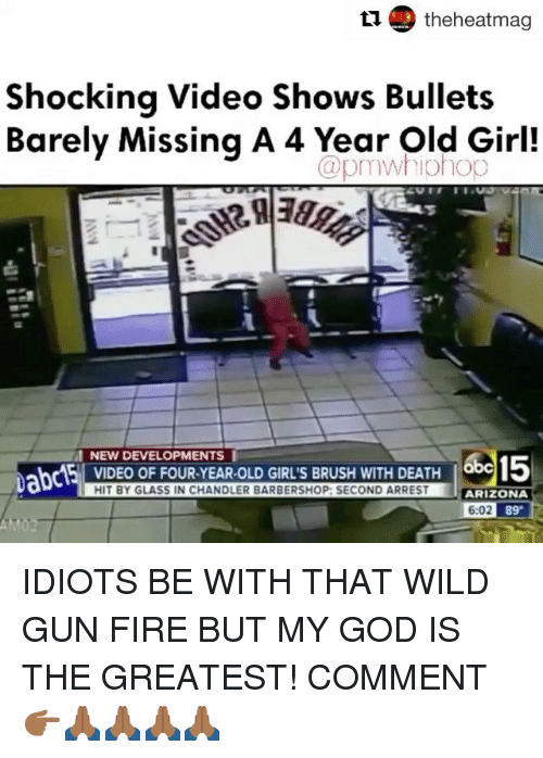 Barbershop, Fire, and Girls: the heatmag  Shocking Video Shows Bullets  Barely Missing A 4 Year Old Girl!  apmwhilohop  NEW DEVELOPMENTS  abc15  VIDEO OF FOUR-YEAR-OLD GIRLS BRUSH WITH DEATH  HIT BY GLASS IN CHANDLER BARBERSHOP: SECOND ARREST  ARIZONA  6:02  89 IDIOTS BE WITH THAT WILD GUN FIRE BUT MY GOD IS THE GREATEST! COMMENT 👉🏾🙏🏾🙏🏾🙏🏾🙏🏾