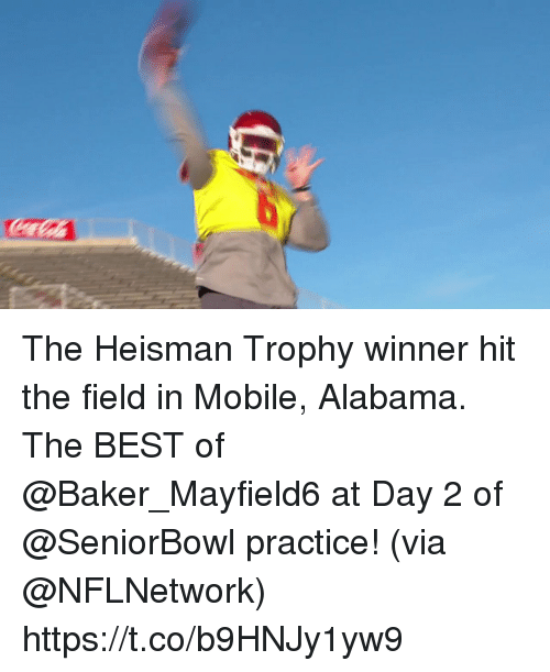 Memes, Alabama, and Best: The Heisman Trophy winner hit the field in Mobile, Alabama.  The BEST of @Baker_Mayfield6 at Day 2 of @SeniorBowl practice! (via @NFLNetwork) https://t.co/b9HNJy1yw9