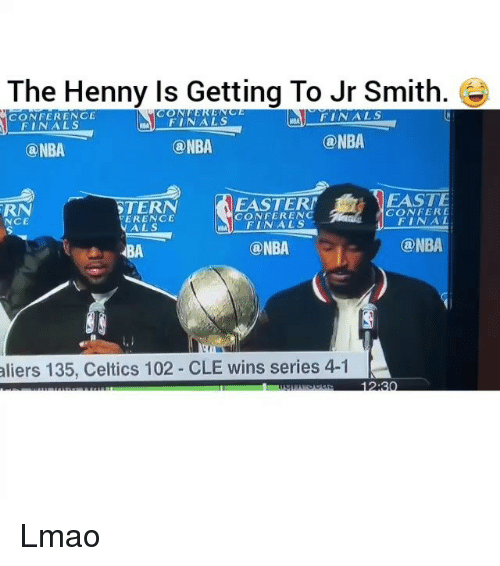 Finals, Funny, and J.R. Smith: The Henny Is Getting To Jr Smith.  FINALS  CONFERENCE  FINALS  FINALS  ONBA  ONBA  ONBA  EASTE  EASTERN  STERN  CONFER CONFERENC  ERENCE  FINAL  NCE  FINALS  @NBA  @NBA  aliers 135, Celtics 102 CLE wins series 4-1 Lmao