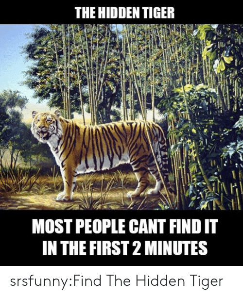 the hidden: THE HIDDEN TIGER  MOST PEOPLE CANT FIND IT  IN THE FIRST 2 MINUTES srsfunny:Find The Hidden Tiger