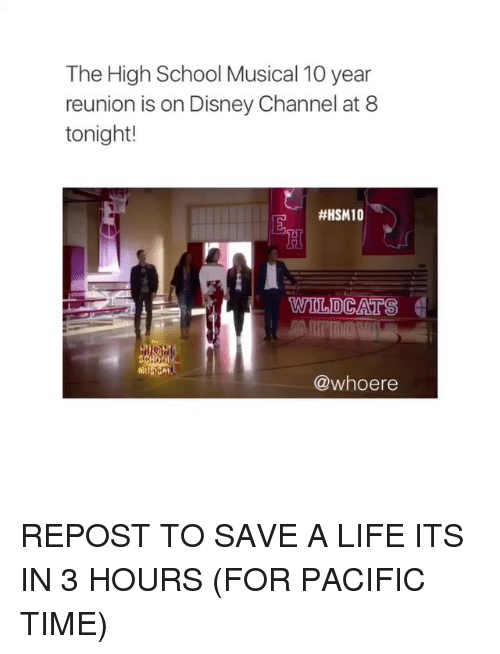 Pacific Time: The High School Musical 10 year  reunion is on Disney Channel at 8  tonight!  #HSM10  WILDCATS  @whoere REPOST TO SAVE A LIFE ITS IN 3 HOURS (FOR PACIFIC TIME)