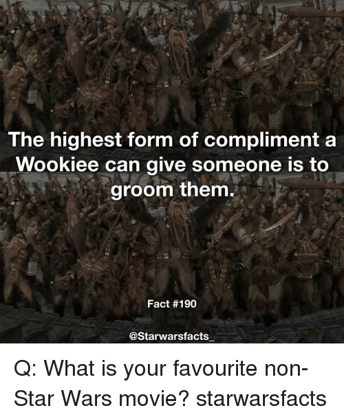 Memes, 🤖, and Compliment: The highest form of compliment a  Wookiee can give someone is to  groom them.  Fact #190  @Starwars facts Q: What is your favourite non- Star Wars movie? starwarsfacts