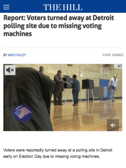 voting machine: THE HILI  Report: Voters turned away at Detroit  polling site due to missing voting  machine:s  BY ARIS FOLLEY  2,636 SHARES  Voters were reportedly turned away at a polling site in Detroit  early on Election Day due to missing voting machines