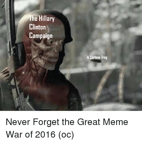 meme war: The Hillary  Clinton  Campaign  A Cartoon Frog <p>Never Forget the Great Meme War of 2016 (oc)</p>
