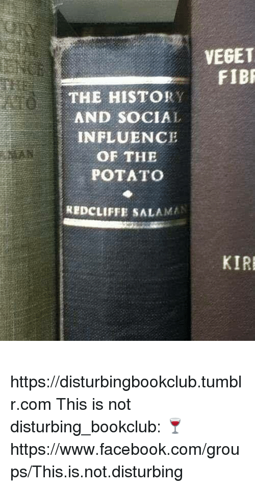 Salaman: THE HISTORY  AND SOCIAL  INFLUENC  OF THE  POTATO  REDCLIFFE SALAMAN  VEGET  FIBR  KIR ✞✞✞ https://disturbingbookclub.tumblr.com  This is not disturbing_bookclub: 🍷 https://www.facebook.com/groups/This.is.not.disturbing