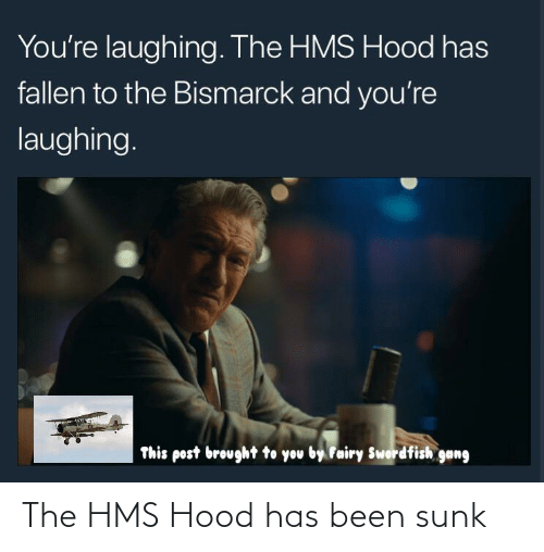 Hood: The HMS Hood has been sunk