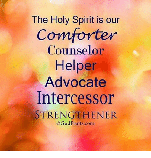 The Holy Spirit Is Our Comforter Counselor Helper Advocate ...