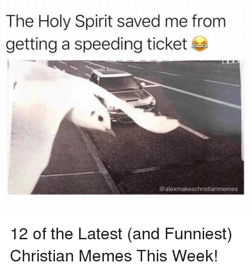 holy spirit: The Holy Spirit saved me from  getting a speeding ticket  @alexmakeschristianmemes 12 of the Latest (and Funniest) Christian Memes This Week!