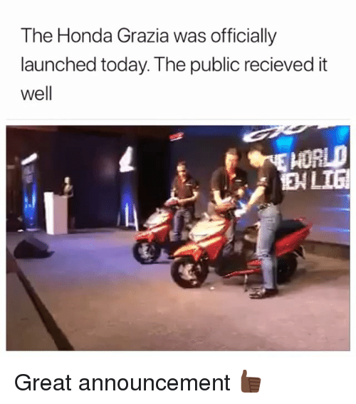 Honda, Today, and Girl Memes: The Honda Grazia was officially  launched today. The public recieved it  well  LIG Great announcement 👍🏿