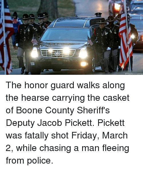 Friday, Memes, and Police: The honor guard walks along the hearse carrying the casket of Boone County Sheriff's Deputy Jacob Pickett. Pickett was fatally shot Friday, March 2, while chasing a man fleeing from police.