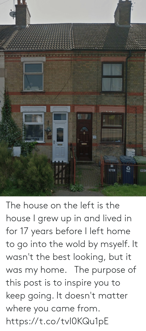 inspire: The house on the left is the house I grew up in and lived in for 17 years before I left home to go into the wold by msyelf. It wasn't the best looking, but it was my home.    The purpose of this post is to inspire you to keep going. It doesn't matter where you came from. https://t.co/tvI0KQu1pE