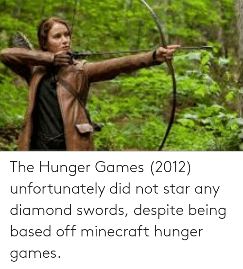 The Hunger Games: The Hunger Games (2012) unfortunately did not star any diamond swords, despite being based off minecraft hunger games.