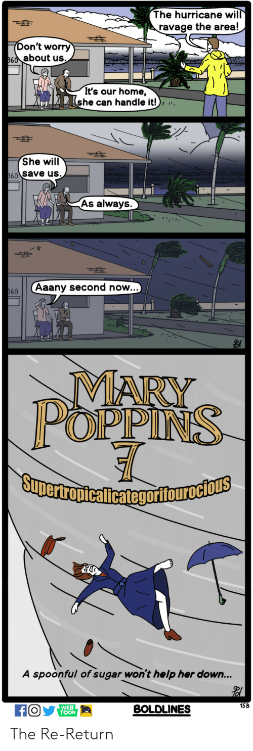 Spoonful: The hurricane wil  ravage the area!  on't worry  60about us.  It's our home,  she can handle it!),  She will  60 Save us.  As always  Aaany second now..  MARY  POPPINS  A spoonful of sugar won't help her down...  15B  WEB  TOON  BOLDLINES The Re-Return