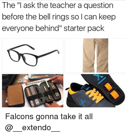 "bell ringing: The ""I ask the teacher a question  before the bell rings solcan keep  everyone behind"" starter pack  @why hesavag Falcons gonna take it all @__extendo__"