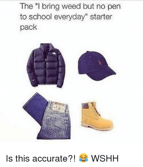 """No Pen: The """"I bring weed but no pen  to school everyday"""" starter  pack Is this accurate?! 😂 WSHH"""