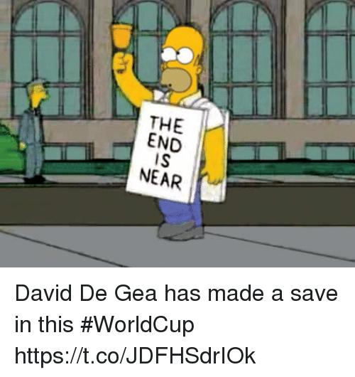 end-is-near: THE I-  END  IS  NEAR David De Gea has made a save in this #WorldCup https://t.co/JDFHSdrIOk