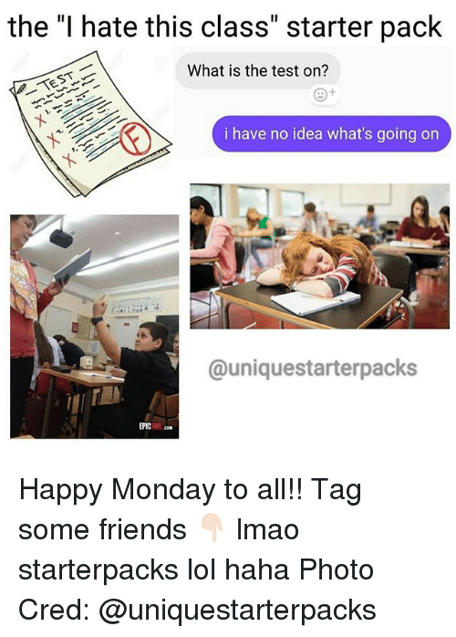 """Friends, Lmao, and Lol: the """"I hate this class"""" starter pack  What is the test on?  i have no idea what's going on  @uniquesstarterpacks  EPIC Happy Monday to all!! Tag some friends 👇🏻 lmao starterpacks lol haha Photo Cred: @uniquestarterpacks"""
