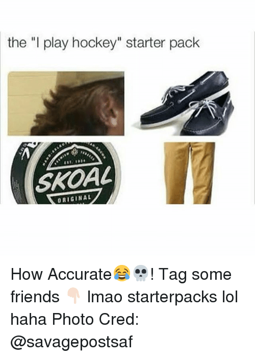 "originality: the ""I play hockey"" starter pack  SKOAL  ORIGIN AL How Accurate😂💀! Tag some friends 👇🏻 lmao starterpacks lol haha Photo Cred: @savagepostsaf"