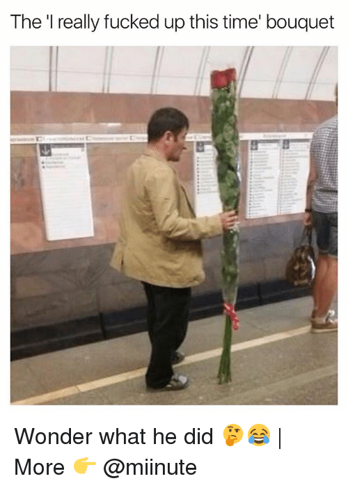 Funny, Time, and Wonder: The 'I really fucked up this time' bouquet Wonder what he did 🤔😂 | More 👉 @miinute