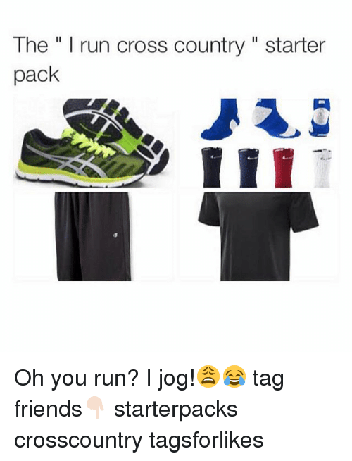 "Friends, Run, and Starter Packs: The "" I run cross country "" starter  pack Oh you run? I jog!😩😂 tag friends👇🏻 starterpacks crosscountry tagsforlikes"