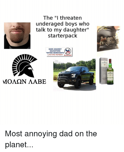 """Starterpack: The """"I threaten  underaged boys who  talk to my daughter""""  starterpack  DADS AGAINST  DAUGHTERS  -LIFETIME MEMBER- D.A.D.D.D  Cur  THE  GLENLIVET  12  GLENLUVET  12  МОЛ N ЛАВЕ Most annoying dad on the planet..."""