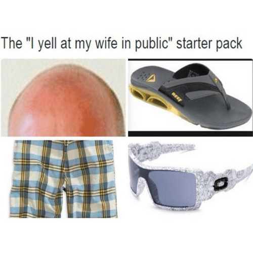 """Starter Packs: The """"I yell at my wife in public"""" starter pack"""