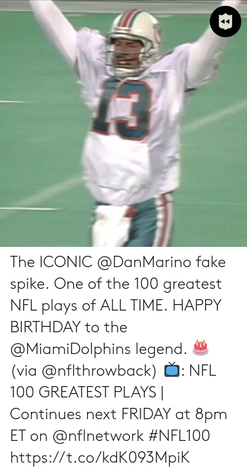 spike: The ICONIC @DanMarino fake spike. One of the 100 greatest NFL plays of ALL TIME.  HAPPY BIRTHDAY to the @MiamiDolphins legend. 🎂 (via @nflthrowback)  📺: NFL 100 GREATEST PLAYS | Continues next FRIDAY at 8pm ET on @nflnetwork #NFL100 https://t.co/kdK093MpiK