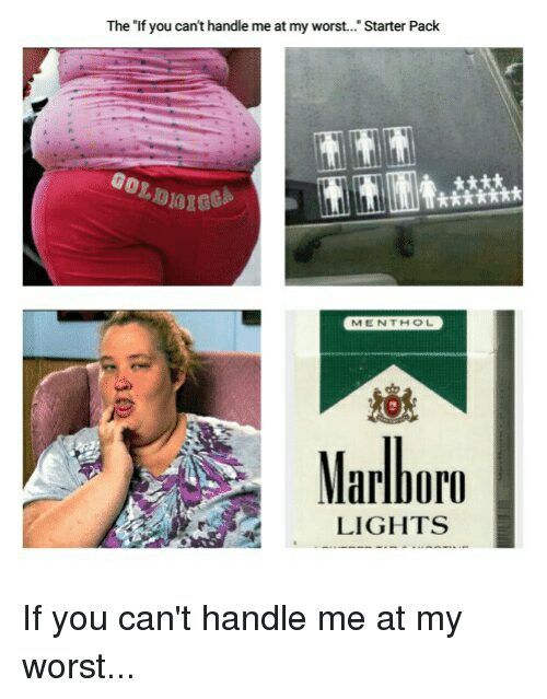 """Starter Packs, Starter Pack, and Dank Memes: The """"If you can't handle me at my worst... Starter Pack  ME NTHOL  Marlboro  LIGHTS If you can't handle me at my worst..."""