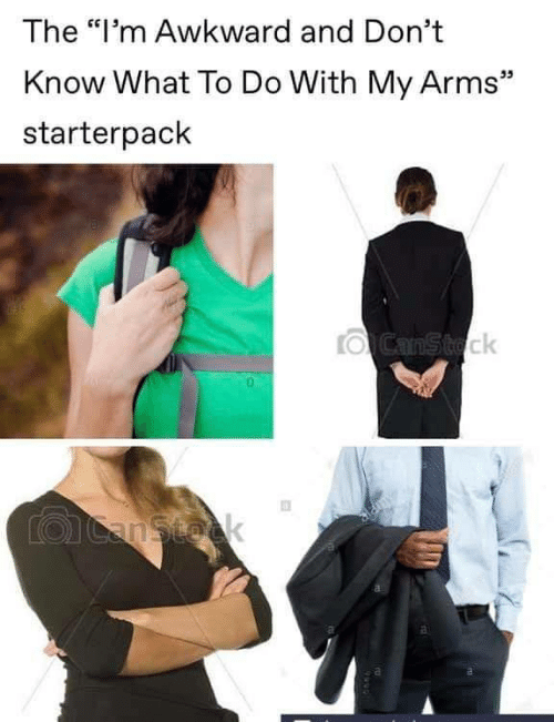 """Starterpack: The """"I'm Awkward and Don't  Know What To Do With My Arms""""  starterpack  35  ιδ  ck"""