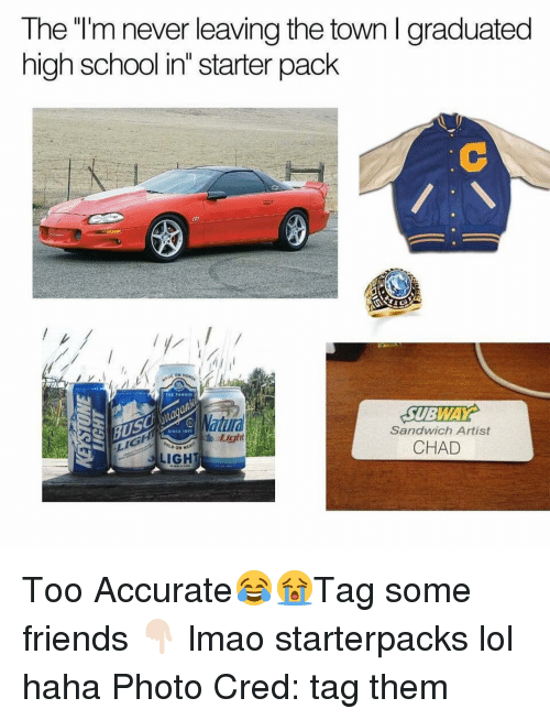 """Starter Packs, Subway, and Starter Pack: The """"I'm never leaving the town l graduated  high school in"""" starter pack  SUBWAY  Matilla  Sandwich Artist  Light  CHAD  DON M  LIGHT Too Accurate😂😭Tag some friends 👇🏻 lmao starterpacks lol haha Photo Cred: tag them"""