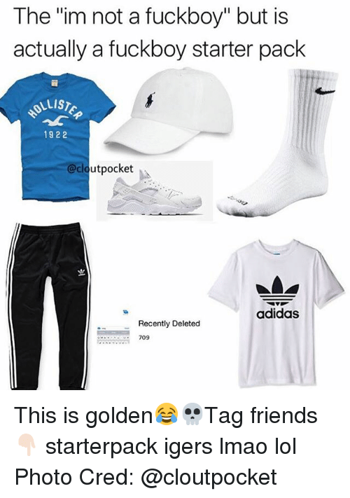 "Adidas, Friends, and Fuckboy: The ""im not a fuckboy"" but is  actually a fuckboy starter pack  LLIST  1922  @cloutpocket  adidas  Recently Deleted  709 This is golden😂💀Tag friends👇🏻 starterpack igers lmao lol Photo Cred: @cloutpocket"