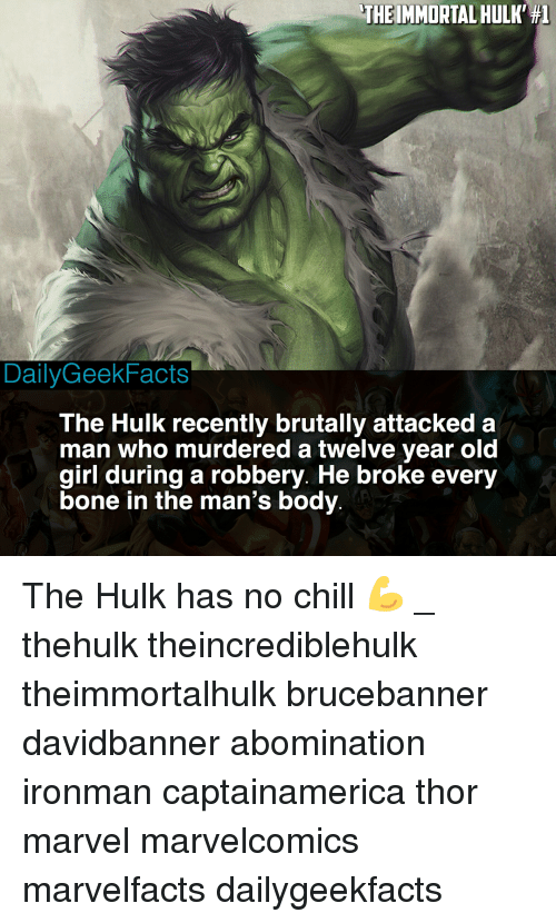 Has No Chill: THE IMMORTAL HULK' #1  DailyGeekFacts  The Hulk recently brutally attacked a  man who murdered a twelve year old  girl during a robbery. He broke every  bone in the man's body The Hulk has no chill 💪 _ thehulk theincrediblehulk theimmortalhulk brucebanner davidbanner abomination ironman captainamerica thor marvel marvelcomics marvelfacts dailygeekfacts