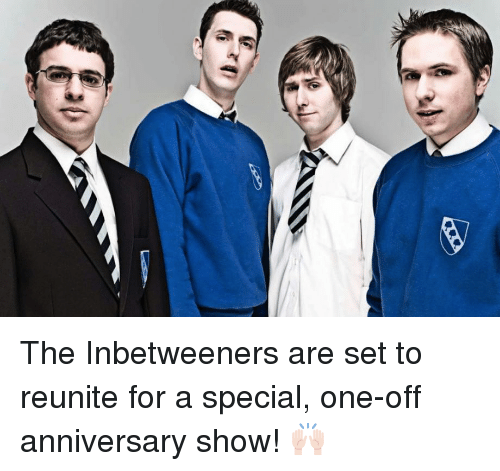special one: The Inbetweeners are set to reunite for a special, one-off anniversary show! 🙌🏻