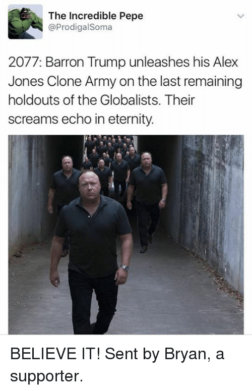 Memes, Scream, and The Incredibles: The Incredible Pepe  @Prodigal Soma  2077: Barron Trump unleashes his Alex  Jones Clone Army on the last remaining  holdouts of the Globalists. Their  screams echo in eternity. BELIEVE IT! Sent by Bryan, a supporter.