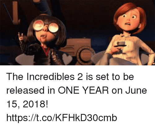 Funny, The Incredibles, and Incredibles 2: The Incredibles 2 is set to be released in ONE YEAR on June 15, 2018! https://t.co/KFHkD30cmb