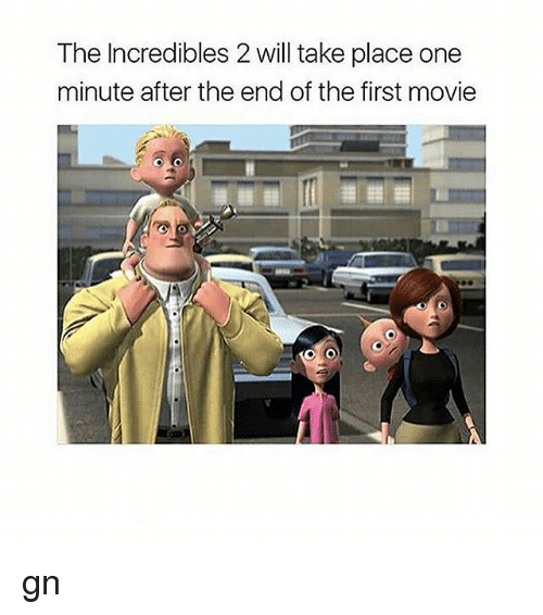 Memes, The Incredibles, and Incredibles 2: The Incredibles 2 will take place one  minute after the end of the first movie gn