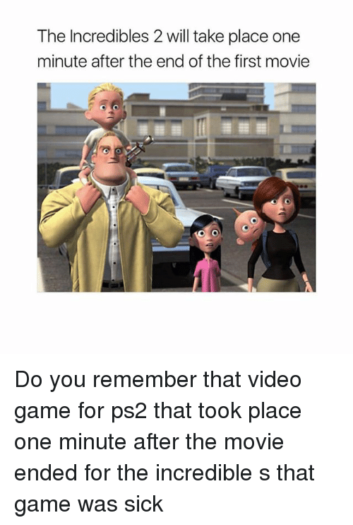 Memes, The Incredibles, and Game: The Incredibles 2 will take place one  minute after the end of the first movie Do you remember that video game for ps2 that took place one minute after the movie ended for the incredible s that game was sick